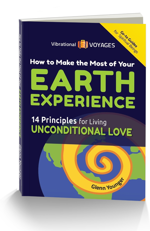 How to Make the Most of Your Earth Experience: 14 Principles of Unconditional Love for sending your Inner Critic on permanent vacation; Glenn Younger author
