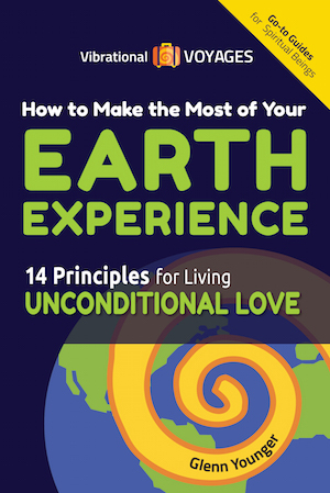 "Spiritual Book, ""How to Make the Most Of Your Earth Experience-14 Principles for Living Unconditional Love"" by Glenn Younger author, Vibrational Voyages Go-To Books for Spiritual Beings"