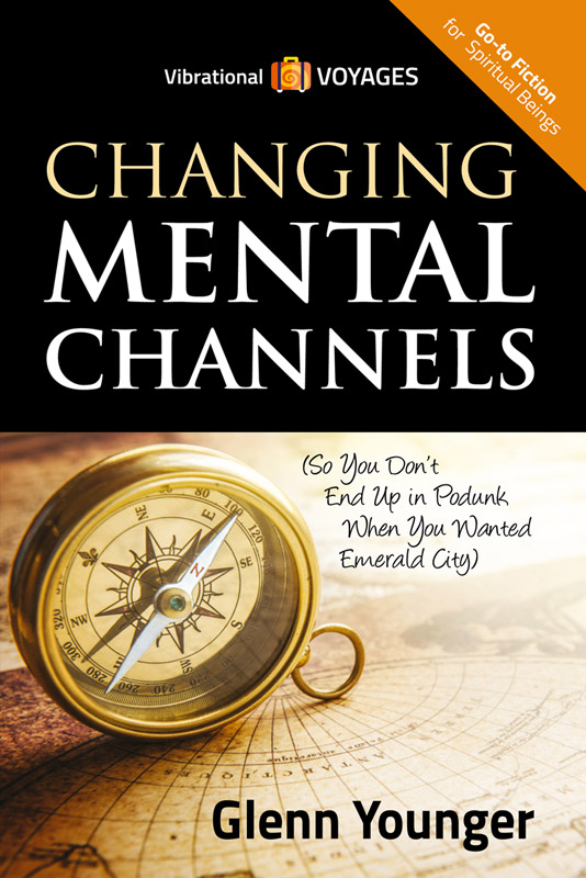 """Changing Mental Channels"" by Glenn Younger author, spiritual book cover, Vibrational Voyages Go-To Books for Spiritual Beings"