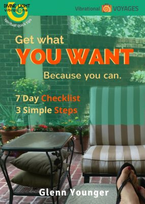 "Divine Light Vibrations, Glenn Younger author, ""Get What You Want Because You Can. 7 Day Checklist. 3 Simple Steps"" book cover"