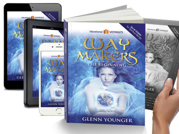 """""""Waymakers:The Beginning"""", spiritual novel by Glenn Younger, DivineLightVibrations.com; unconditional Love; Divine Mission; available in print, Kindle, Kindle app"""